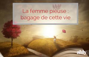 La femme pieuse : bagage de cette vie