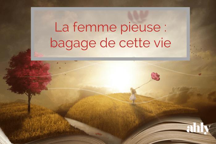 La femme pieuse, bagage de cette vie
